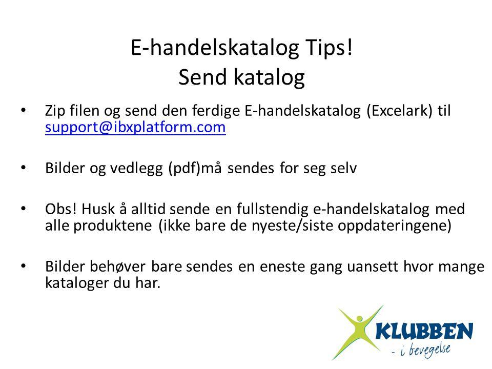 E-handelskatalog Tips! Send katalog • Zip filen og send den ferdige E-handelskatalog (Excelark) til support@ibxplatform.com support@ibxplatform.com •
