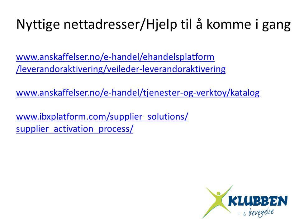 Nyttige nettadresser/Hjelp til å komme i gang www.anskaffelser.no/e-handel/ehandelsplatform /leverandoraktivering/veileder-leverandoraktivering www.an