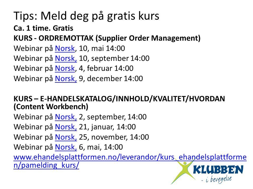 Tips: Meld deg på gratis kurs Ca. 1 time. Gratis KURS - ORDREMOTTAK (Supplier Order Management) Webinar på Norsk, 10, mai 14:00Norsk Webinar på Norsk,