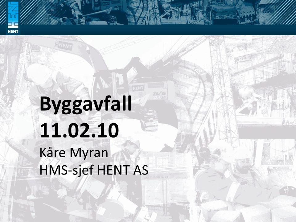 Byggavfall 11.02.10 Kåre Myran HMS-sjef HENT AS