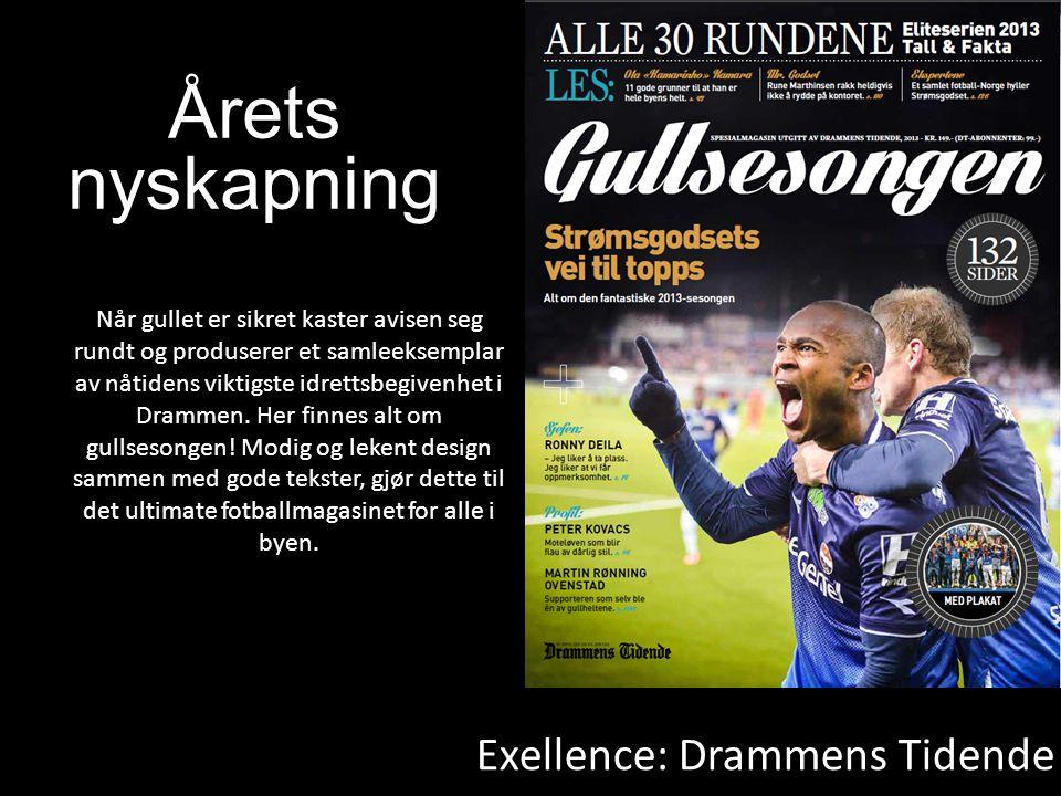 Exellence: Drammens Tidende Årets nyskapning Når gullet er sikret kaster avisen seg rundt og produserer et samleeksemplar av nåtidens viktigste idrettsbegivenhet i Drammen.