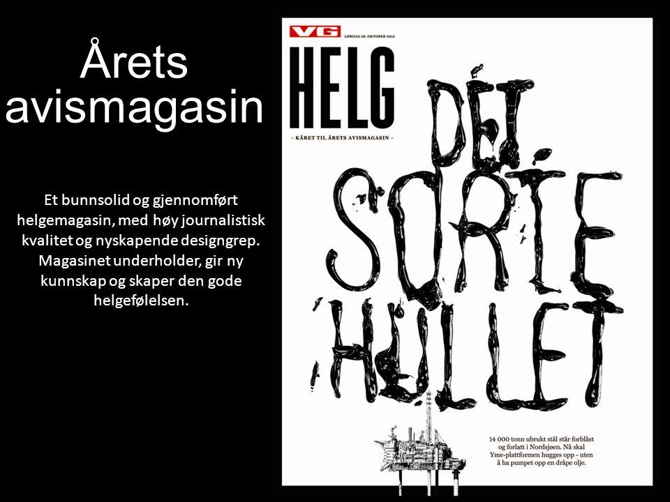 Årets avismagasin Et bunnsolid og gjennomført helgemagasin, med høy journalistisk kvalitet og nyskapende designgrep.