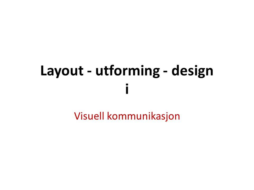 Layout - utforming - design i Visuell kommunikasjon