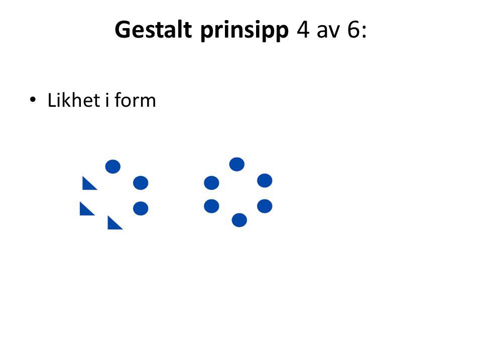 Gestalt prinsipp 4 av 6: • Likhet i form