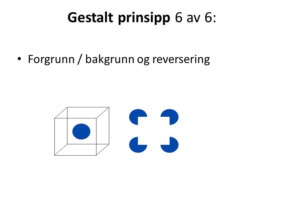 Gestalt prinsipp 6 av 6: • Forgrunn / bakgrunn og reversering