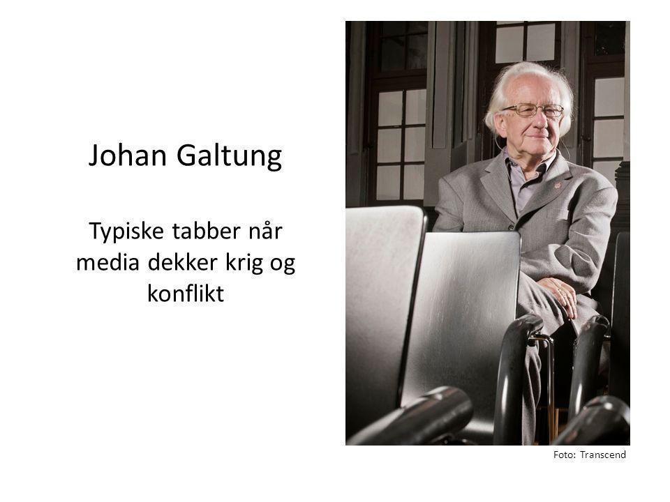 Johan Galtung Typiske tabber når media dekker krig og konflikt Foto: Transcend