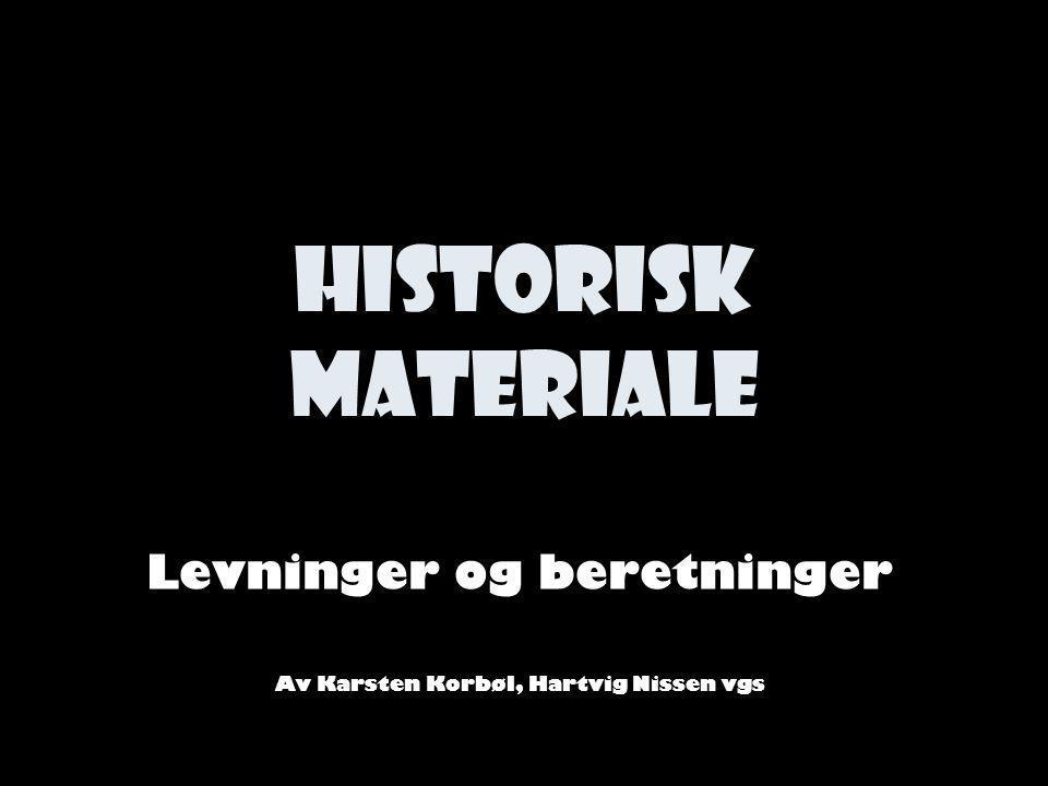 Historisk materiale Levninger og beretninger Av Karsten Korbøl, Hartvig Nissen vgs