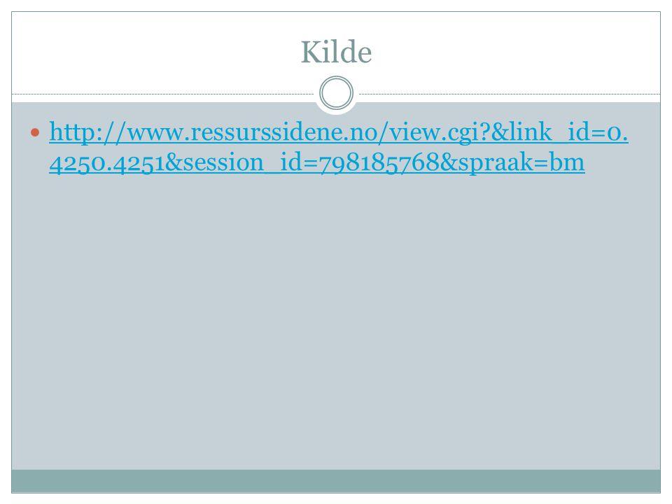 Kilde  http://www.ressurssidene.no/view.cgi?&link_id=0. 4250.4251&session_id=798185768&spraak=bm http://www.ressurssidene.no/view.cgi?&link_id=0. 425
