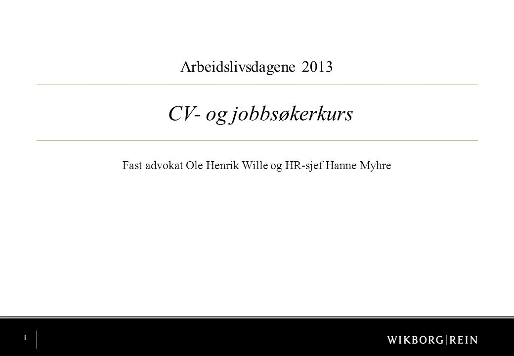 1 Arbeidslivsdagene 2013 Fast advokat Ole Henrik Wille og HR-sjef Hanne Myhre CV- og jobbsøkerkurs
