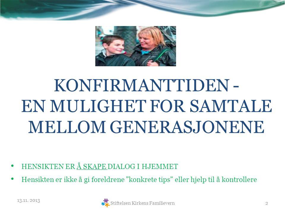 TILTAKET KONFIRMANTTIDEN - EN MULIGHET FOR SAMTALE MELLOM GENERASJONENE  EN SAMTALEKVELD FOR FORESATTE OG KONFIRMANTER  TEMA SKAL VÆRE AV FELLES INTERESSE FOR VOKSNE OG UNGDOM  SAMTALEN SKAL VÆRE POSITIV OG LØSNINGSRETTET  DET SKAL VÆRE ENIGHET OM VISSE SPILLEREGLER 13.11.