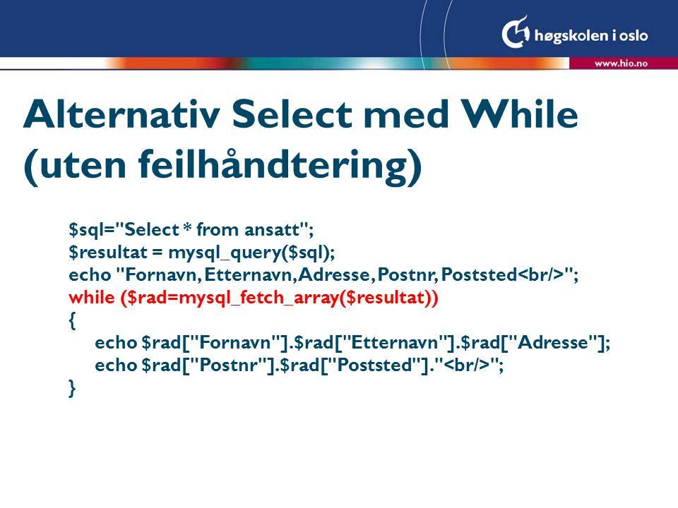 Alternativ Select med While (uten feilhåndtering) $sql=