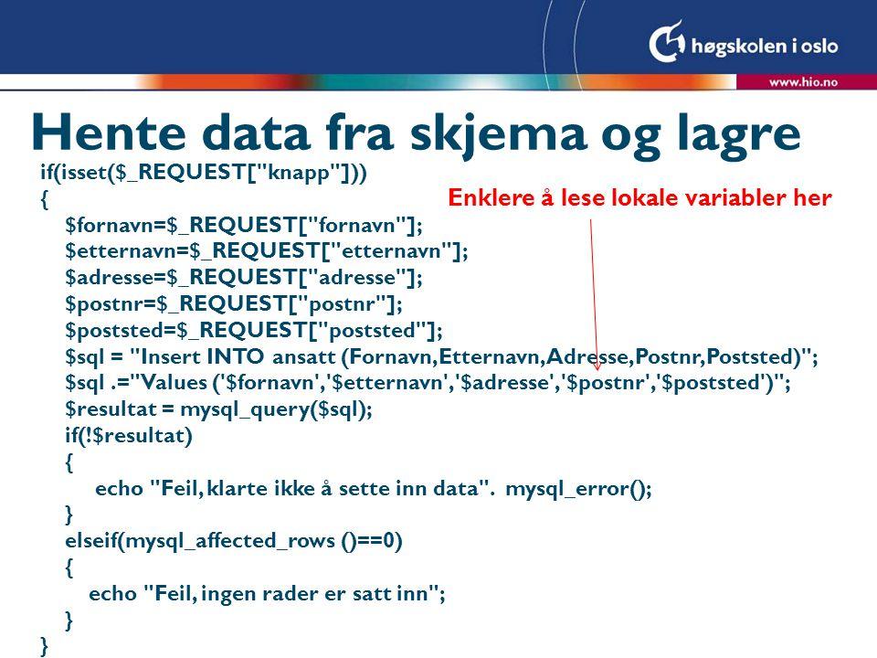 Hente data fra skjema og lagre if(isset($_REQUEST[