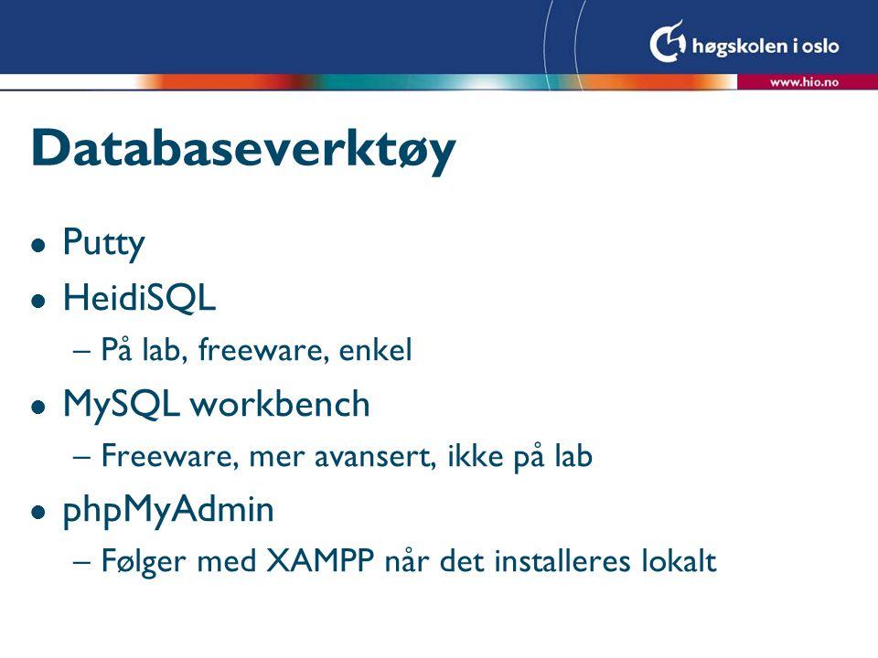 Databaseverktøy l Putty l HeidiSQL –På lab, freeware, enkel l MySQL workbench –Freeware, mer avansert, ikke på lab l phpMyAdmin –Følger med XAMPP når