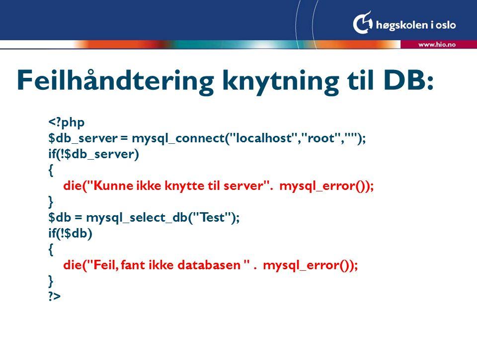 Feilhåndtering knytning til DB: <?php $db_server = mysql_connect(