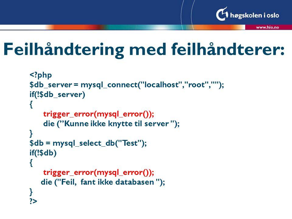Feilhåndtering med feilhåndterer: <?php $db_server = mysql_connect(