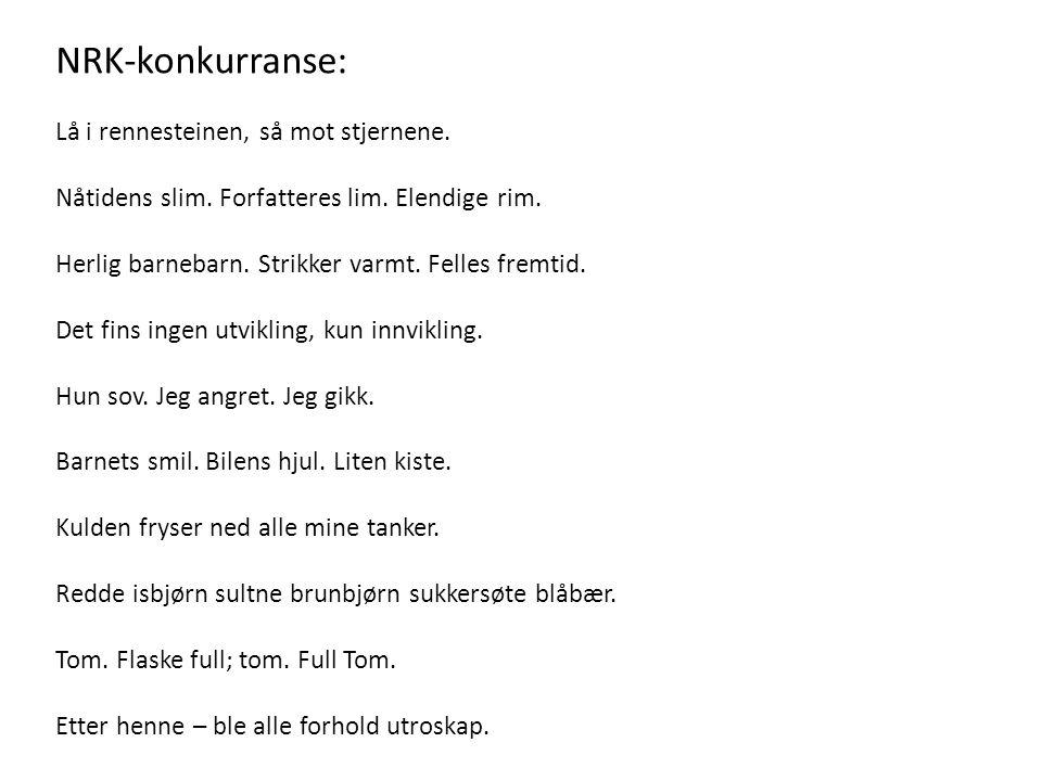 NRK-konkurranse: Lå i rennesteinen, så mot stjernene. Nåtidens slim. Forfatteres lim. Elendige rim. Herlig barnebarn. Strikker varmt. Felles fremtid.