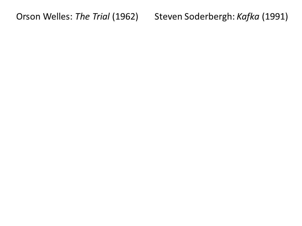 Orson Welles: The Trial (1962) Steven Soderbergh: Kafka (1991)