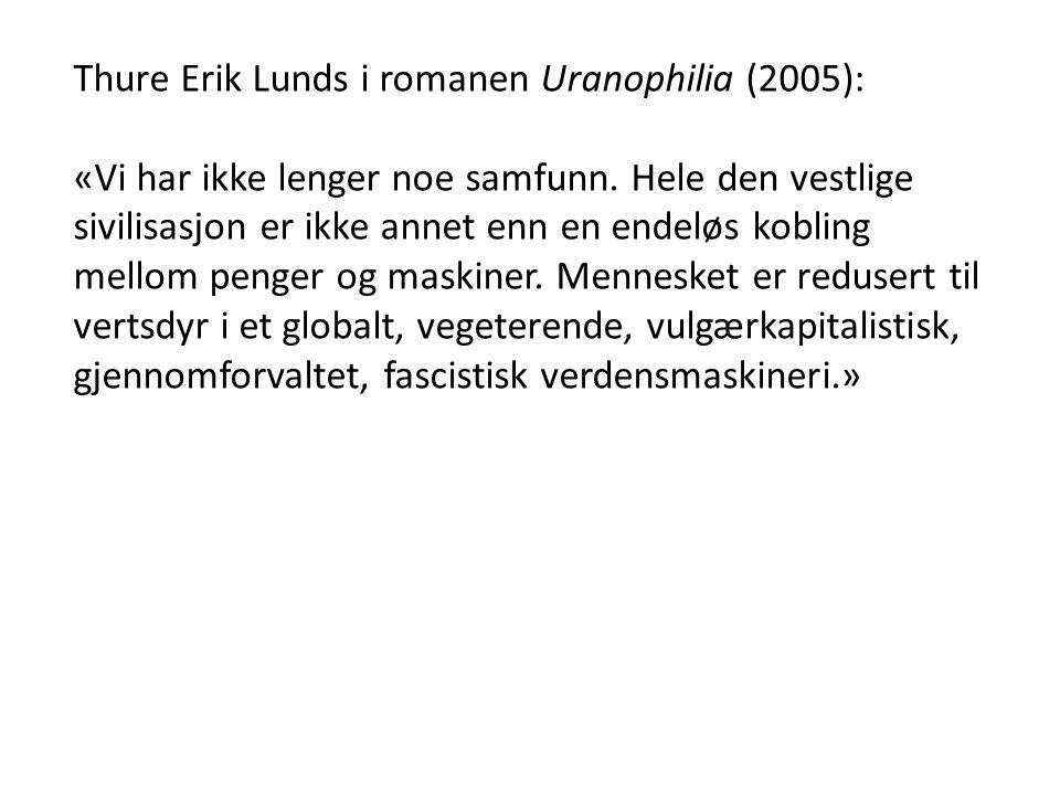 Thure Erik Lunds i romanen Uranophilia (2005): «Vi har ikke lenger noe samfunn. Hele den vestlige sivilisasjon er ikke annet enn en endeløs kobling me