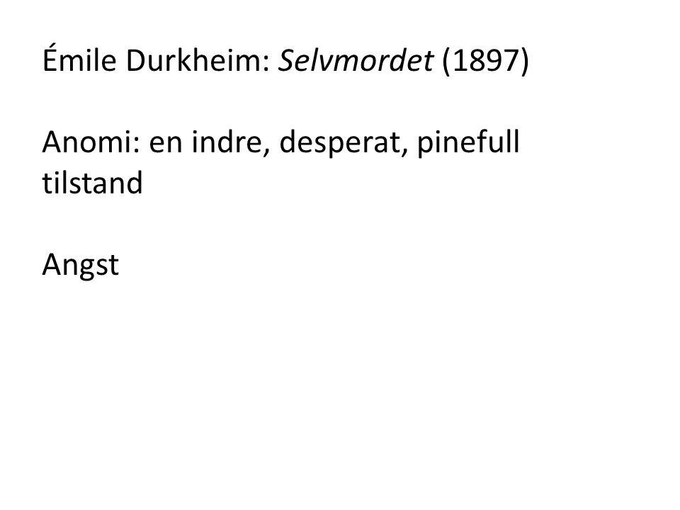 Émile Durkheim: Selvmordet (1897) Anomi: en indre, desperat, pinefull tilstand Angst