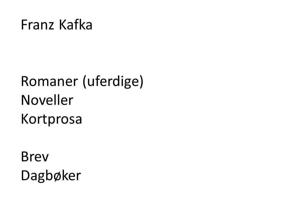 Franz Kafka Romaner (uferdige) Noveller Kortprosa Brev Dagbøker