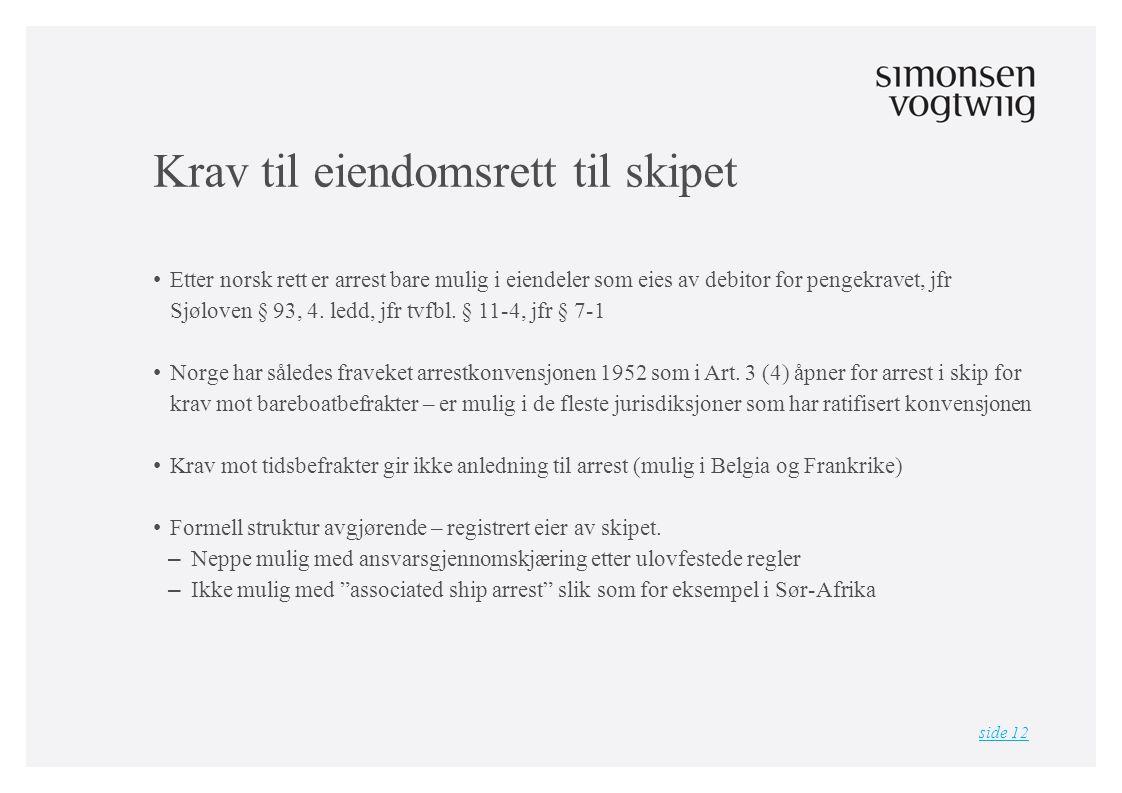 Krav til eiendomsrett til skipet • Etter norsk rett er arrest bare mulig i eiendeler som eies av debitor for pengekravet, jfr Sjøloven § 93, 4.