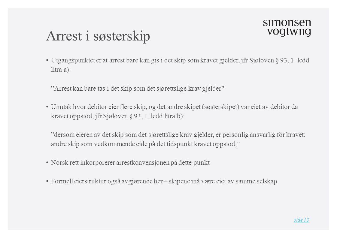 Arrest i søsterskip • Utgangspunktet er at arrest bare kan gis i det skip som kravet gjelder, jfr Sjøloven § 93, 1.