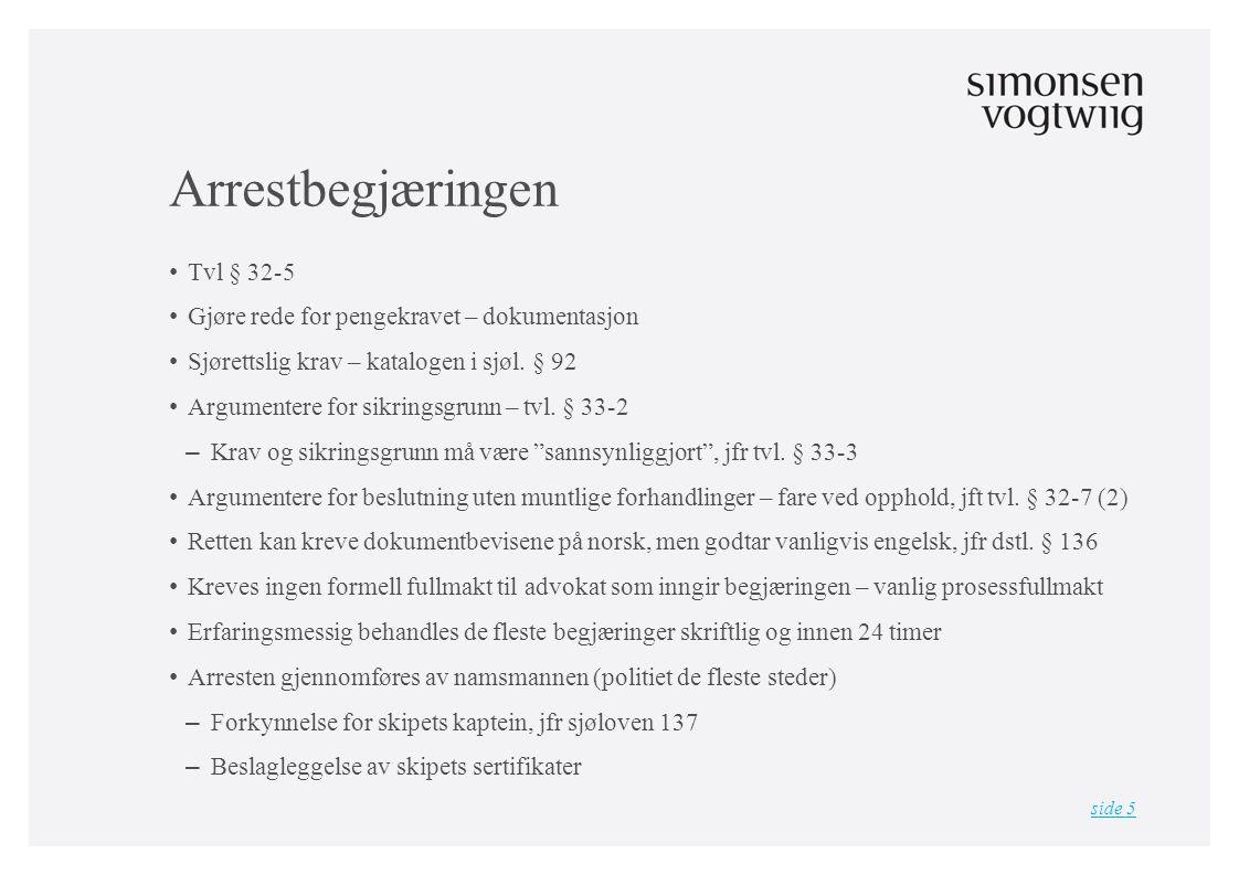 Arrestbegjæringen • Tvl § 32-5 • Gjøre rede for pengekravet – dokumentasjon • Sjørettslig krav – katalogen i sjøl.