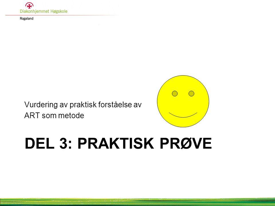 DEL 3: PRAKTISK PRØVE Vurdering av praktisk forståelse av ART som metode