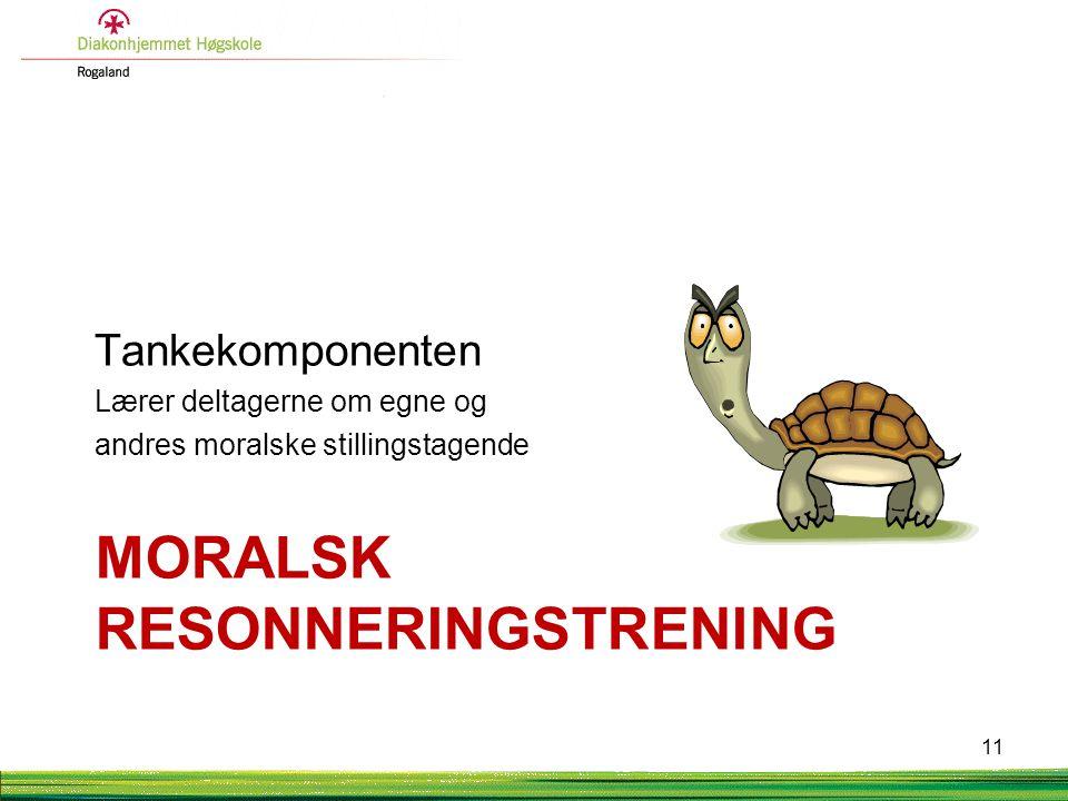 MORALSK RESONNERINGSTRENING Tankekomponenten Lærer deltagerne om egne og andres moralske stillingstagende 11