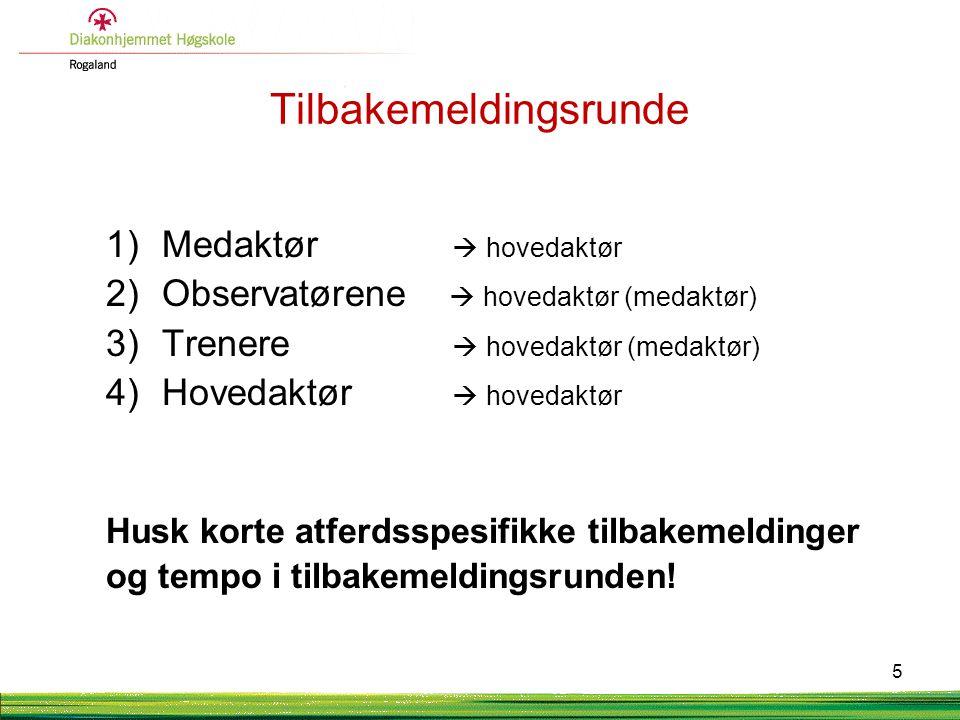 Tilbakemeldingsrunde 1)Medaktør  hovedaktør 2)Observatørene  hovedaktør (medaktør) 3)Trenere  hovedaktør (medaktør) 4)Hovedaktør  hovedaktør Husk