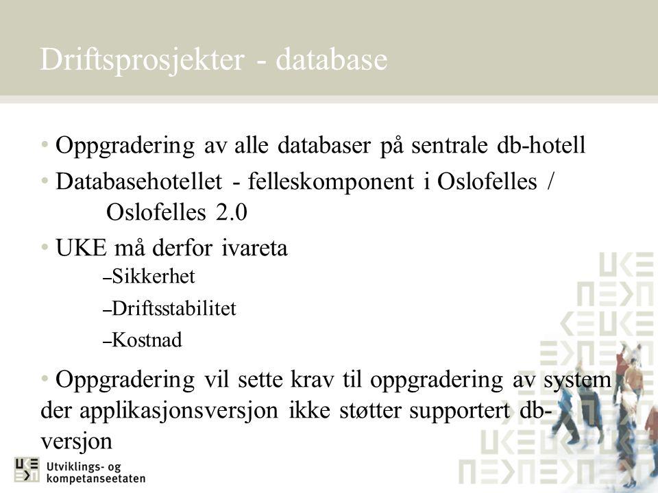 Driftsprosjekter - database • Oppgradering av alle databaser på sentrale db-hotell • Databasehotellet - felleskomponent i Oslofelles / Oslofelles 2.0
