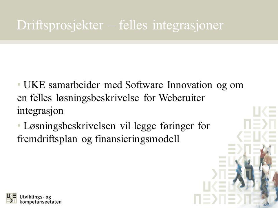 Driftsprosjekter – felles integrasjoner • UKE samarbeider med Software Innovation og om en felles løsningsbeskrivelse for Webcruiter integrasjon • Løs