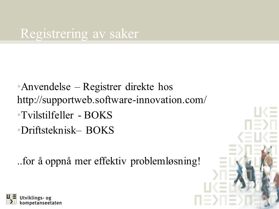 Registrering av saker •Anvendelse – Registrer direkte hos http://supportweb.software-innovation.com/ •Tvilstilfeller - BOKS •Driftsteknisk– BOKS..for