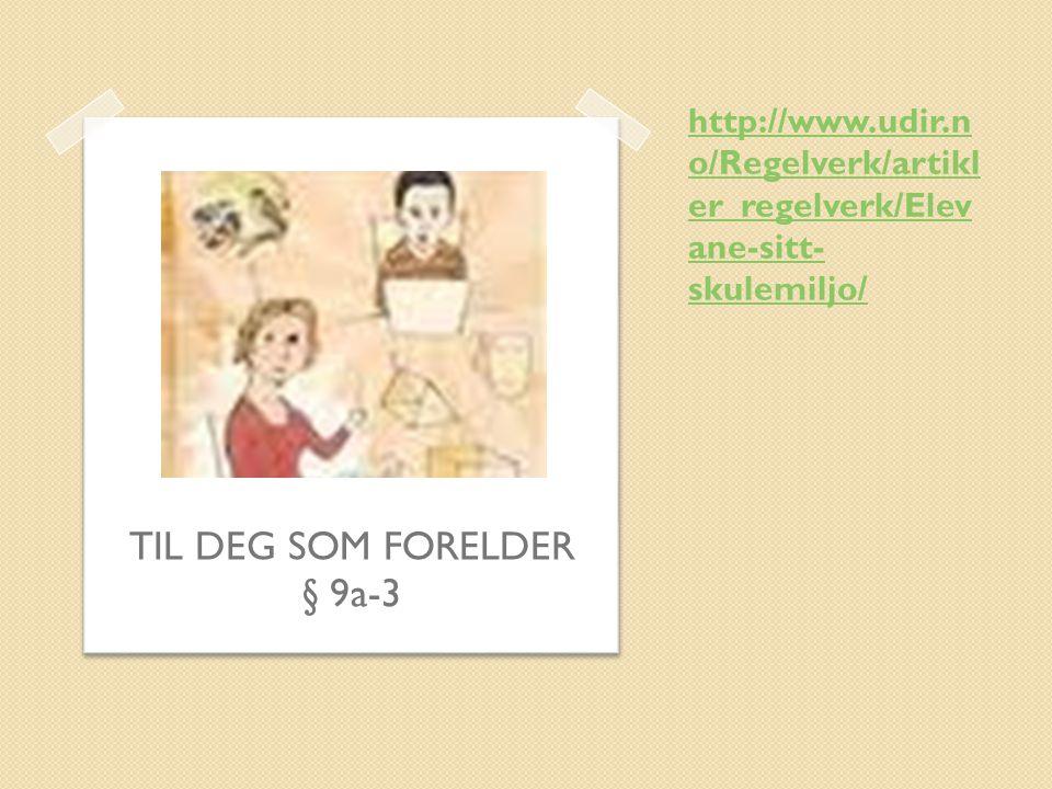 http://www.udir.n o/Regelverk/artikl er_regelverk/Elev ane-sitt- skulemiljo/ TIL DEG SOM FORELDER § 9a-3