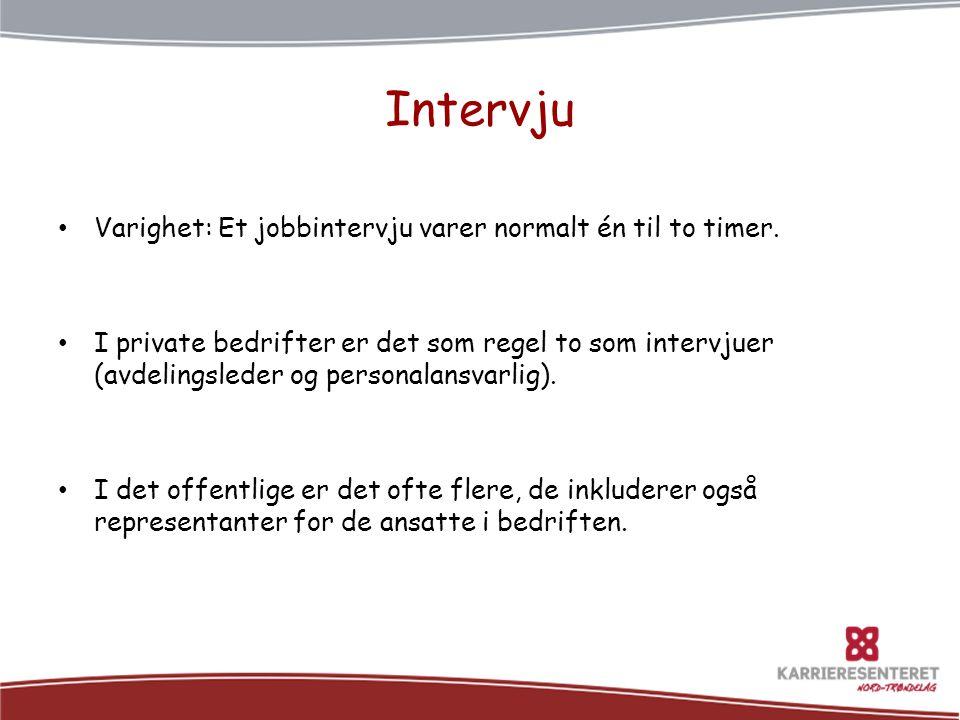 • Varighet: Et jobbintervju varer normalt én til to timer. • I private bedrifter er det som regel to som intervjuer (avdelingsleder og personalansvarl