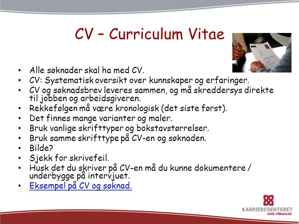 CV- Innhold • Personlige opplysninger • Utdannelse • Arbeidserfaring og praksis • Kurs og sertifikater • Nøkkelkvalifikasjoner og personlige egenskaper • Språk • IT- kunnskaper • Tillitsverv • Fritidsinteresser • Referanser • Annet