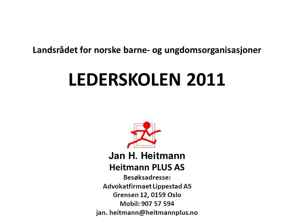 Landsrådet for norske barne- og ungdomsorganisasjoner LEDERSKOLEN 2011 Jan H. Heitmann Heitmann PLUS AS Besøksadresse: Advokatfirmaet Lippestad AS Gre