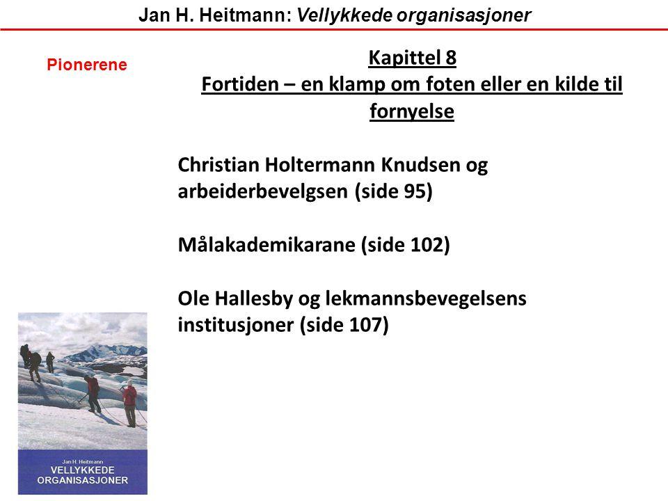 Kapittel 8 Fortiden – en klamp om foten eller en kilde til fornyelse Christian Holtermann Knudsen og arbeiderbevelgsen (side 95) Målakademikarane (sid