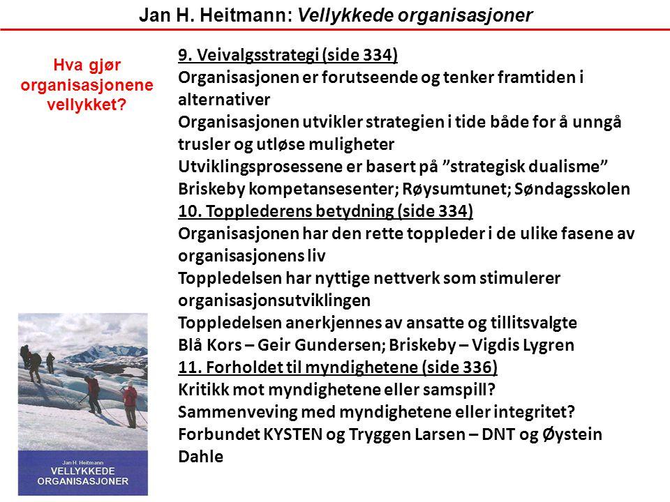9. Veivalgsstrategi (side 334) Organisasjonen er forutseende og tenker framtiden i alternativer Organisasjonen utvikler strategien i tide både for å u