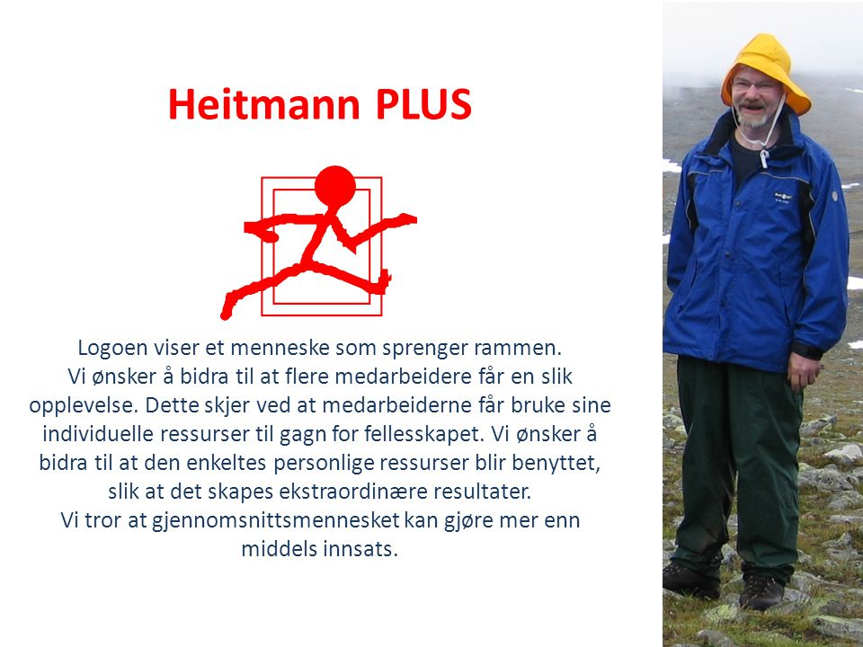 Heitmann PLUS Logoen viser et menneske som sprenger rammen. Vi ønsker å bidra til at flere medarbeidere får en slik opplevelse. Dette skjer ved at med
