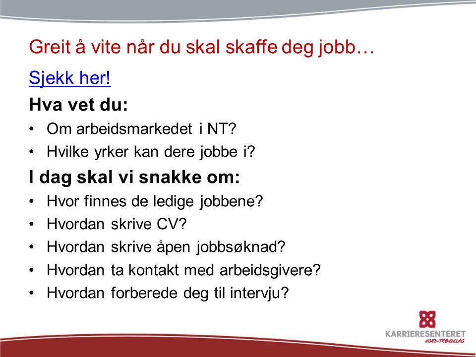 Greit å vite når du skal skaffe deg jobb… Sjekk her! Hva vet du: •Om arbeidsmarkedet i NT? •Hvilke yrker kan dere jobbe i? I dag skal vi snakke om: •H