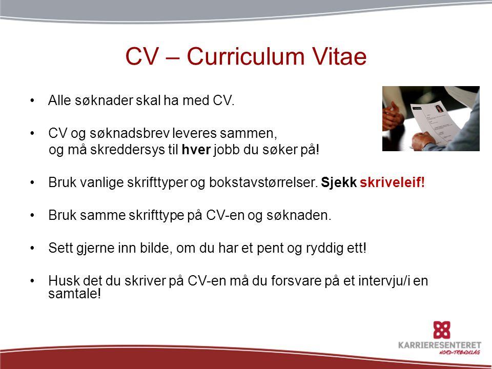 CV – Curriculum Vitae •Alle søknader skal ha med CV. •CV og søknadsbrev leveres sammen, og må skreddersys til hver jobb du søker på! •Bruk vanlige skr