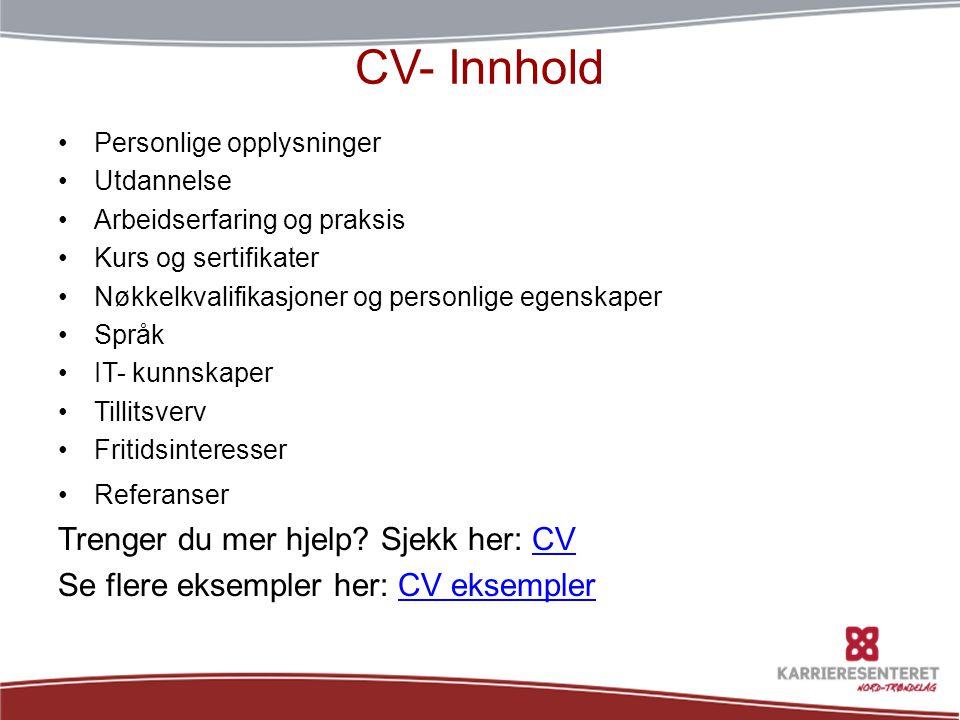 CV- Innhold •Personlige opplysninger •Utdannelse •Arbeidserfaring og praksis •Kurs og sertifikater •Nøkkelkvalifikasjoner og personlige egenskaper •Sp