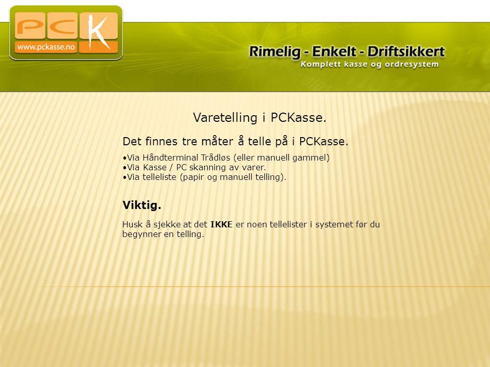 Varetelling i PCKasse. Det finnes tre måter å telle på i PCKasse. •Via Håndterminal Trådløs (eller manuell gammel) •Via Kasse / PC skanning av varer.