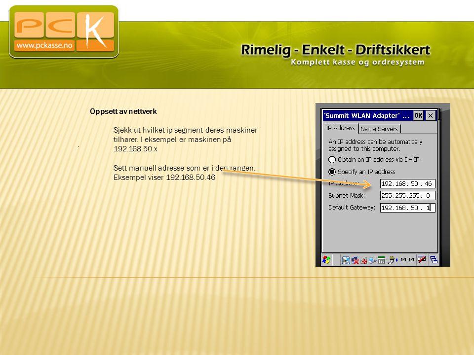 Oppsett av nettverk Sjekk ut hvilket ip segment deres maskiner tilhører. I eksempel er maskinen på 192.168.50.x Sett manuell adresse som er i den rang