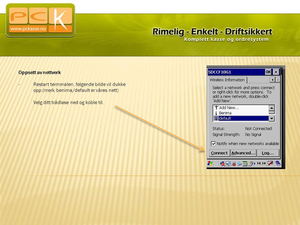 Oppsett av nettverk -Restart terminalen, følgende bilde vil dukke opp (merk benima/default er våres nett) Velg ditt trådløse ned og koble til..