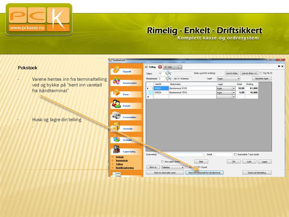 """Pckstock -Varene hentes inn fra terminaltelling ved og trykke på """"hent inn varetall fra håndterminal"""" -Husk og lagre din telling.."""