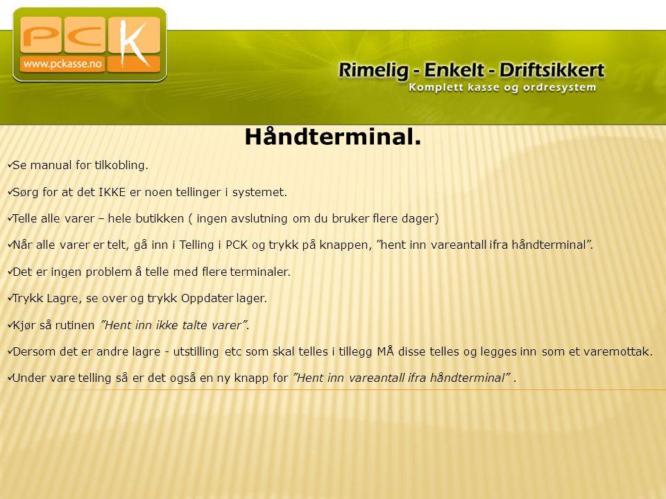 Håndterminal.  Se manual for tilkobling.  Sørg for at det IKKE er noen tellinger i systemet.  Telle alle varer – hele butikken ( ingen avslutning o