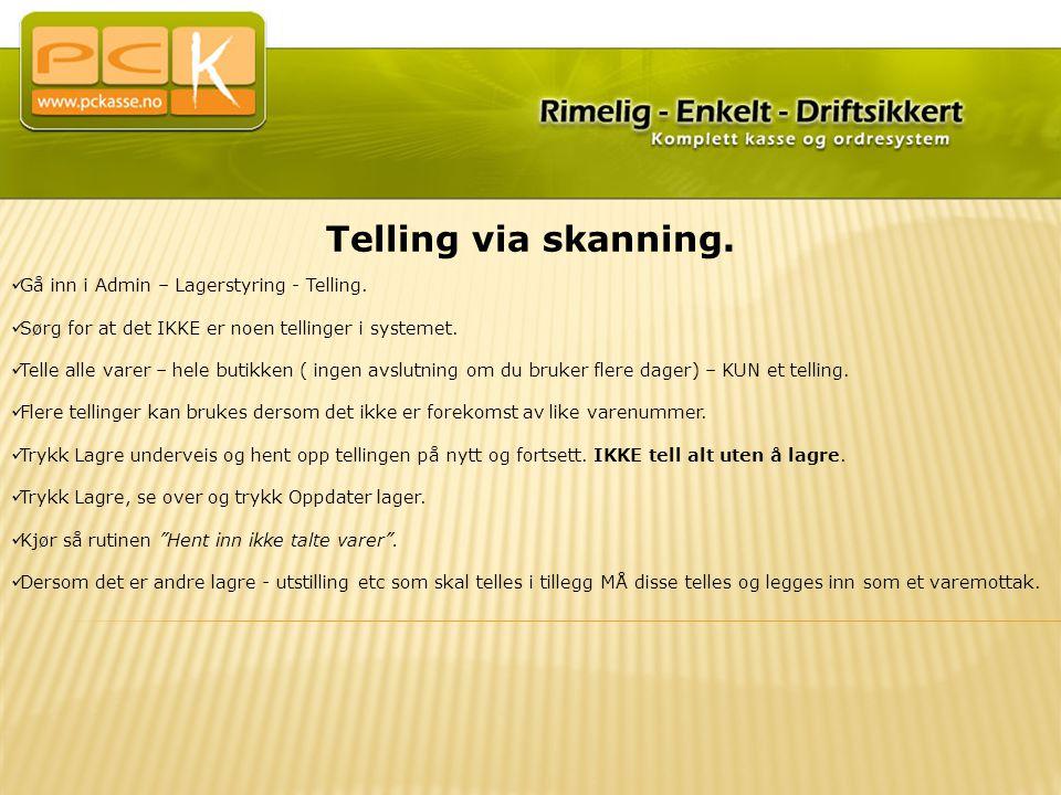 Telling via skanning.  Gå inn i Admin – Lagerstyring - Telling.  Sørg for at det IKKE er noen tellinger i systemet.  Telle alle varer – hele butikk