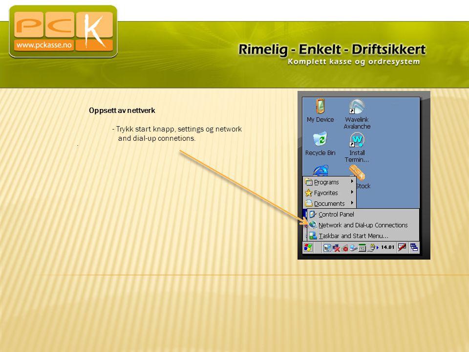Oppsett av nettverk - Trykk start knapp, settings og network and dial-up connetions..